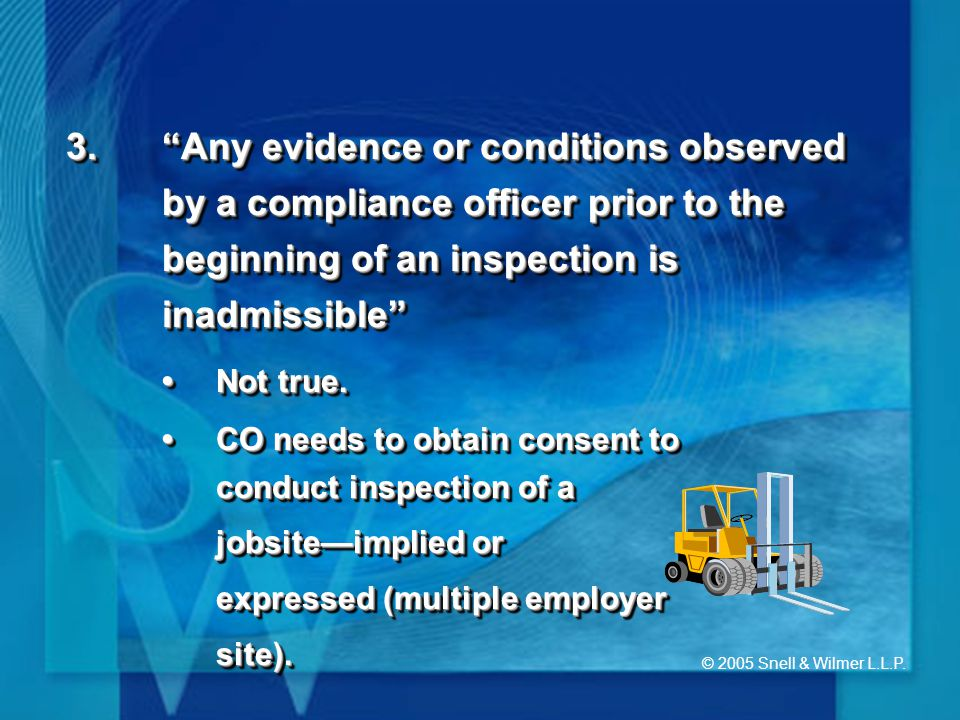 """© 2005 Snell & Wilmer L.L.P. 3.""""Any evidence or conditions observed by a compliance officer prior to the beginning of an inspection is inadmissible"""" N"""