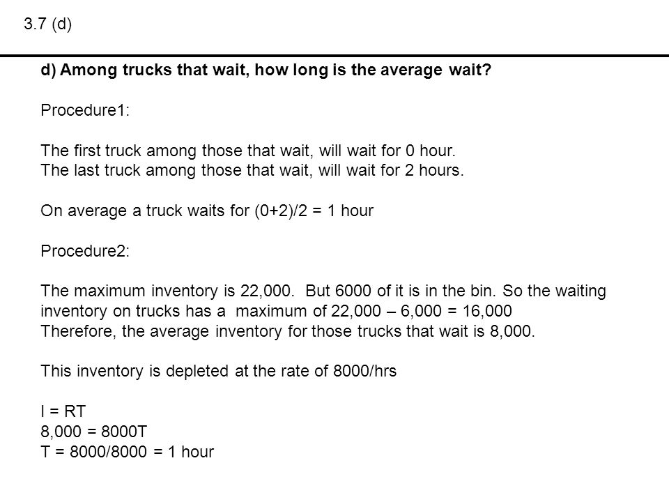 3.7 (e) e) How long a truck wait on the average.The average wait among trucks that wait is 1 hour.