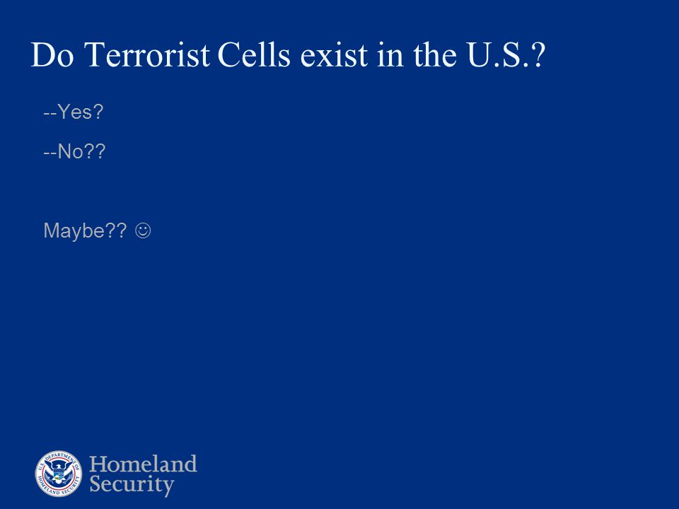 Do Terrorist Cells exist in the U.S.? --Yes? --No?? Maybe??