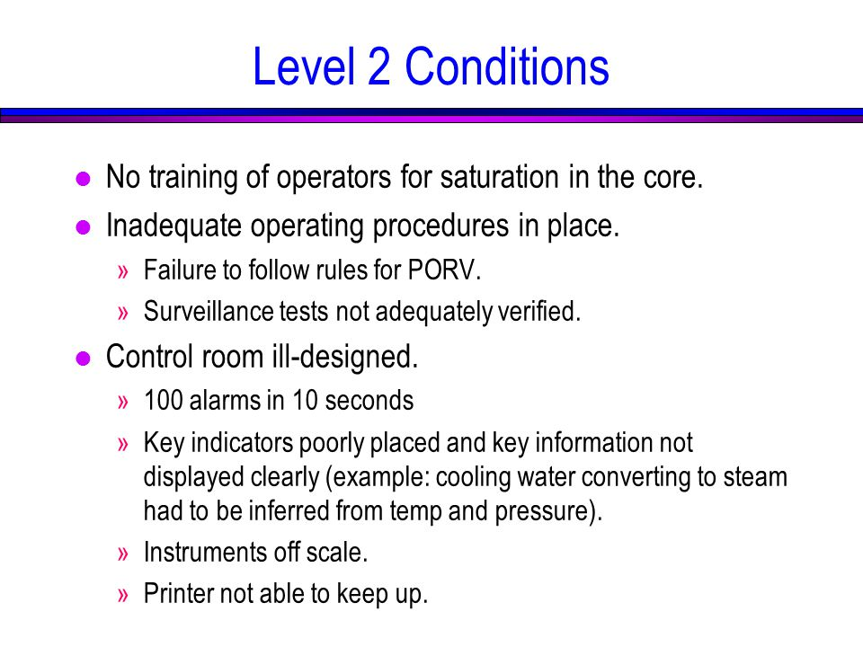 Level 2 Conditions l No training of operators for saturation in the core.