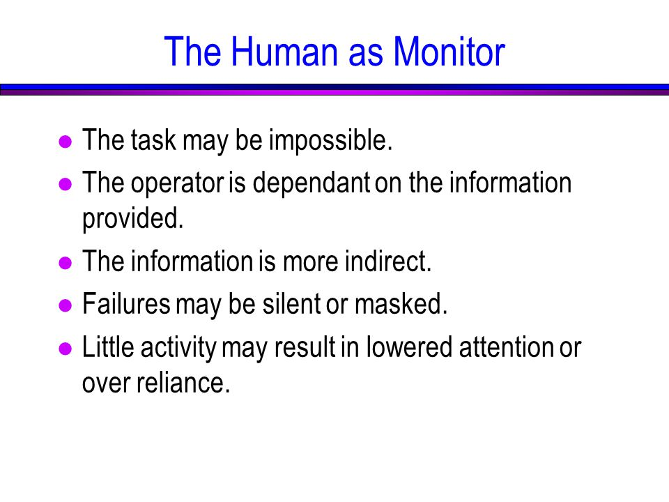 The Human as Monitor l The task may be impossible.