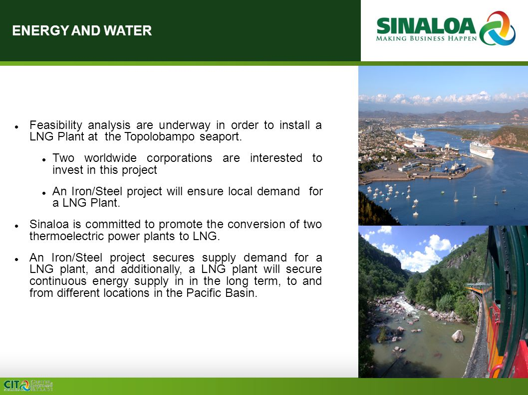 ENERGY AND WATER Feasibility analysis are underway in order to install a LNG Plant at the Topolobampo seaport.