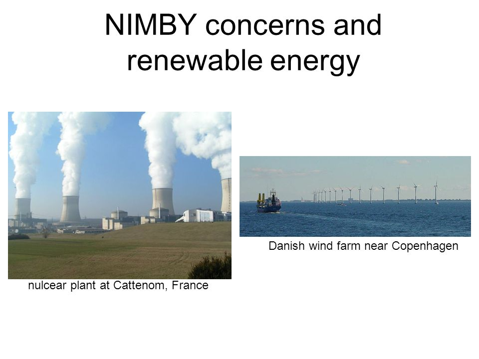 NIMBY concerns and renewable energy nulcear plant at Cattenom, France Danish wind farm near Copenhagen