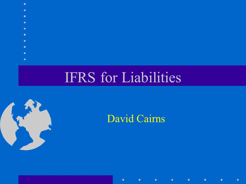 IFRS for Liabilities David Cairns