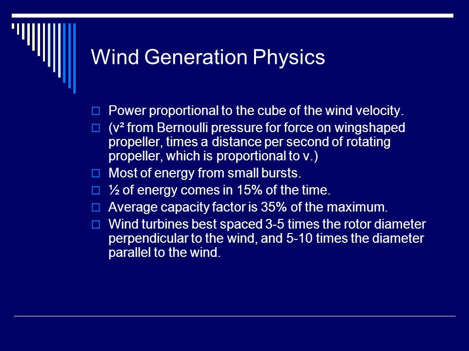 Wind Generation Physics  Power proportional to the cube of the wind velocity.