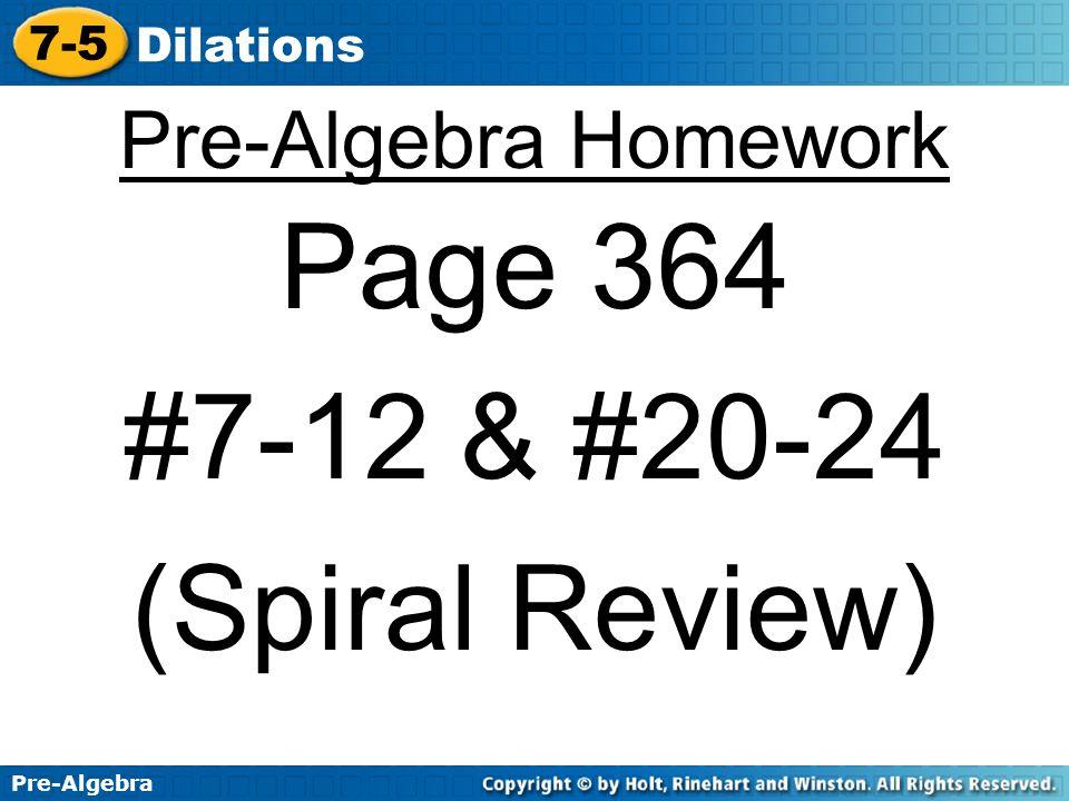 Pre-Algebra 7-5 Dilations 7-5 Dilations Pre-Algebra Warm Up Warm Up Problem of the Day Problem of the Day Lesson Presentation Lesson Presentation