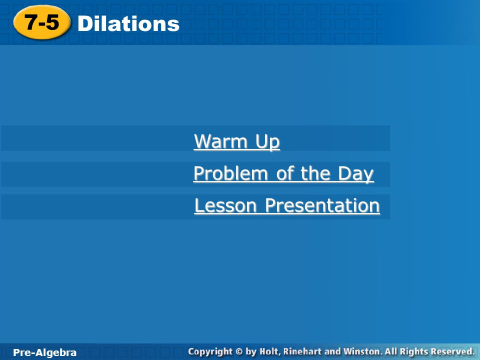 Pre-Algebra 7-5 Dilations Try This: Example 3B Dilate the figure by a scale factor of 0.5.