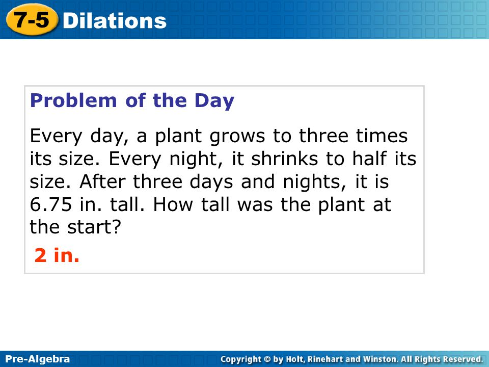 Pre-Algebra 7-5 Dilations Try This: Example 3B Continued 2 4 2 46 8 10 0 6 8 B C A B' C' A'