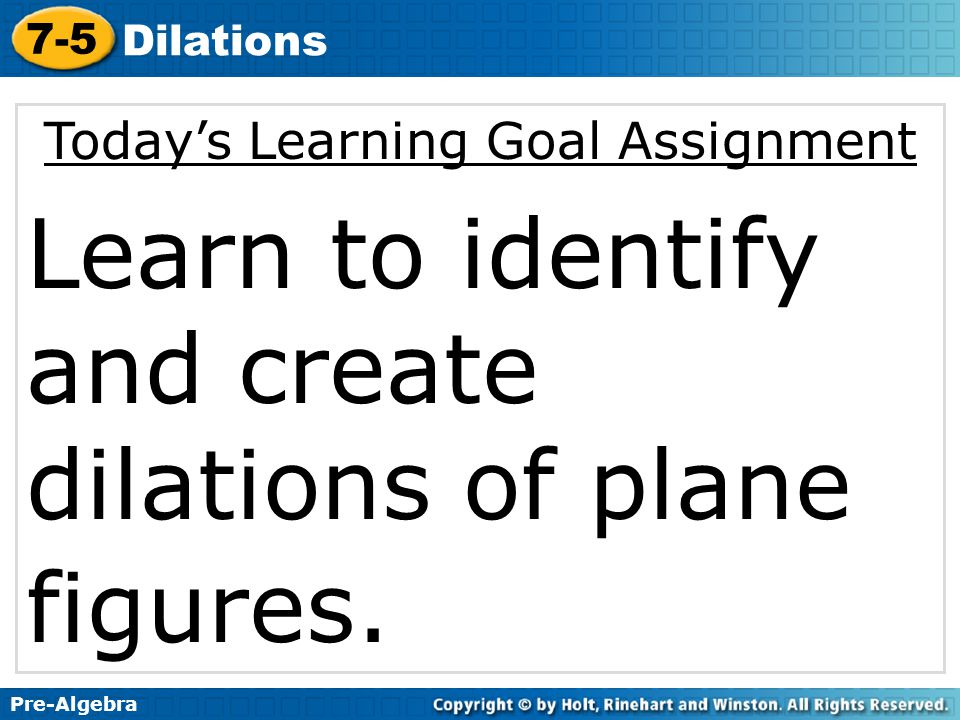 Pre-Algebra 7-5 Dilations Lesson Quiz 1.Tell whether the transformation is a dilation.