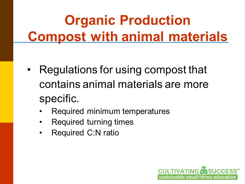 Organic Production Compost with animal materials Regulations for using compost that contains animal materials are more specific.