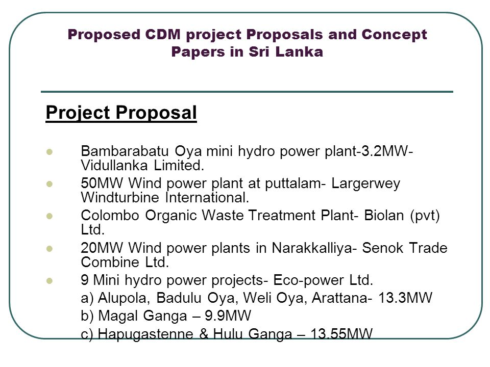 Proposed CDM project Proposals and Concept Papers in Sri Lanka Project Proposal Bambarabatu Oya mini hydro power plant-3.2MW- Vidullanka Limited. 50MW