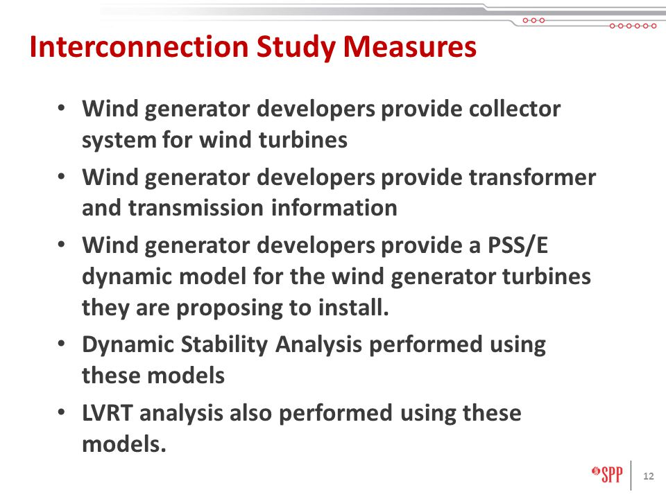 12 Interconnection Study Measures Wind generator developers provide collector system for wind turbines Wind generator developers provide transformer a