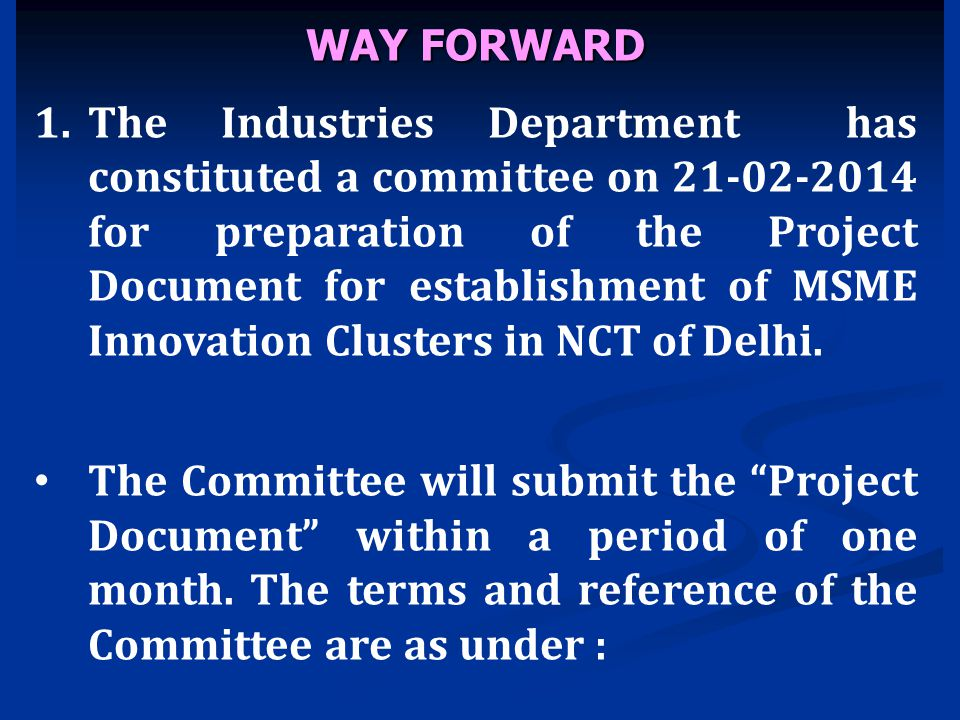 WAY FORWARD 1.The Industries Department has constituted a committee on 21-02-2014 for preparation of the Project Document for establishment of MSME In