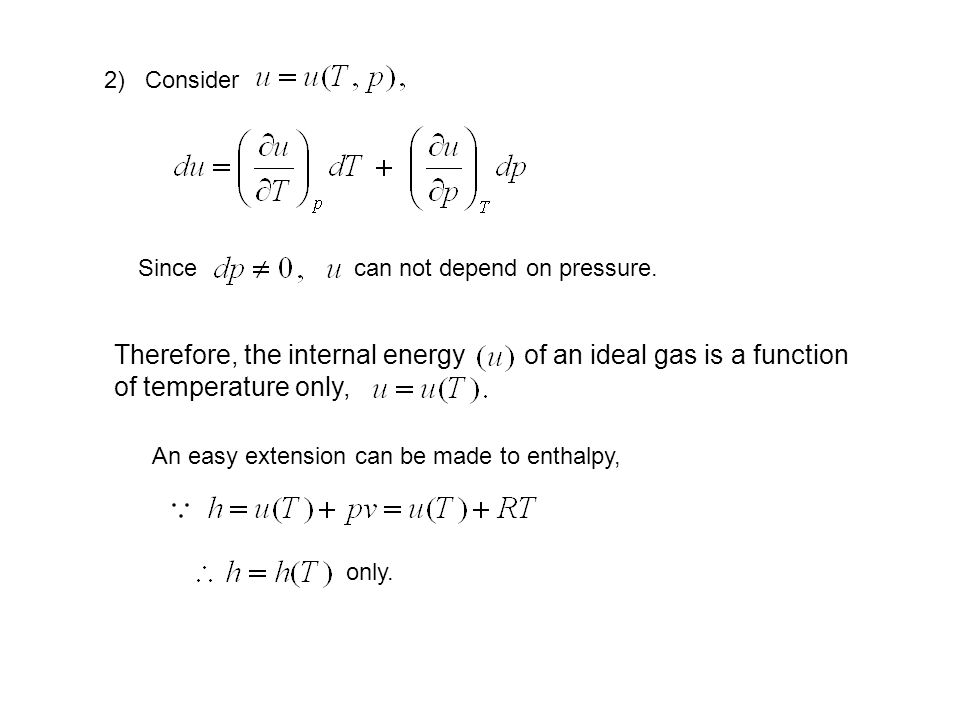 Therefore, the internal energy of an ideal gas is a function of temperature only, 2) Consider Since can not depend on pressure.