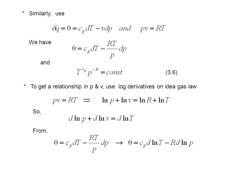 * Similarly, use We have and * To get a relationship in p & v, use log derivatives on idea gas law So, From, (3.6)