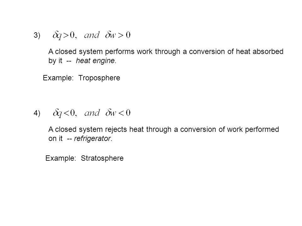 3) A closed system performs work through a conversion of heat absorbed by it -- heat engine.