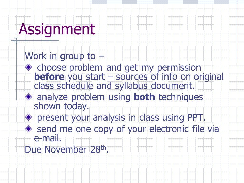 Assignment Work in group to – choose problem and get my permission before you start – sources of info on original class schedule and syllabus document.