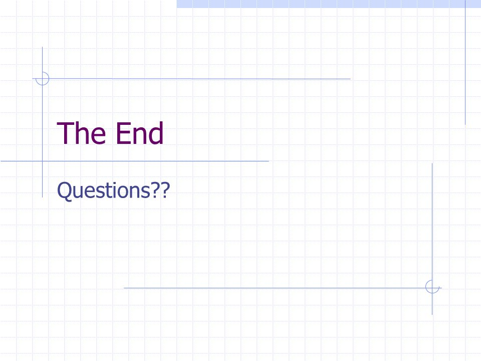 The End Questions??
