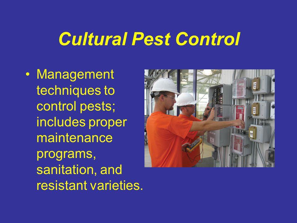 Cultural Pest Control Management techniques to control pests; includes proper maintenance programs, sanitation, and resistant varieties.