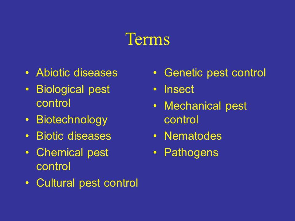 Terms Abiotic diseases Biological pest control Biotechnology Biotic diseases Chemical pest control Cultural pest control Genetic pest control Insect M