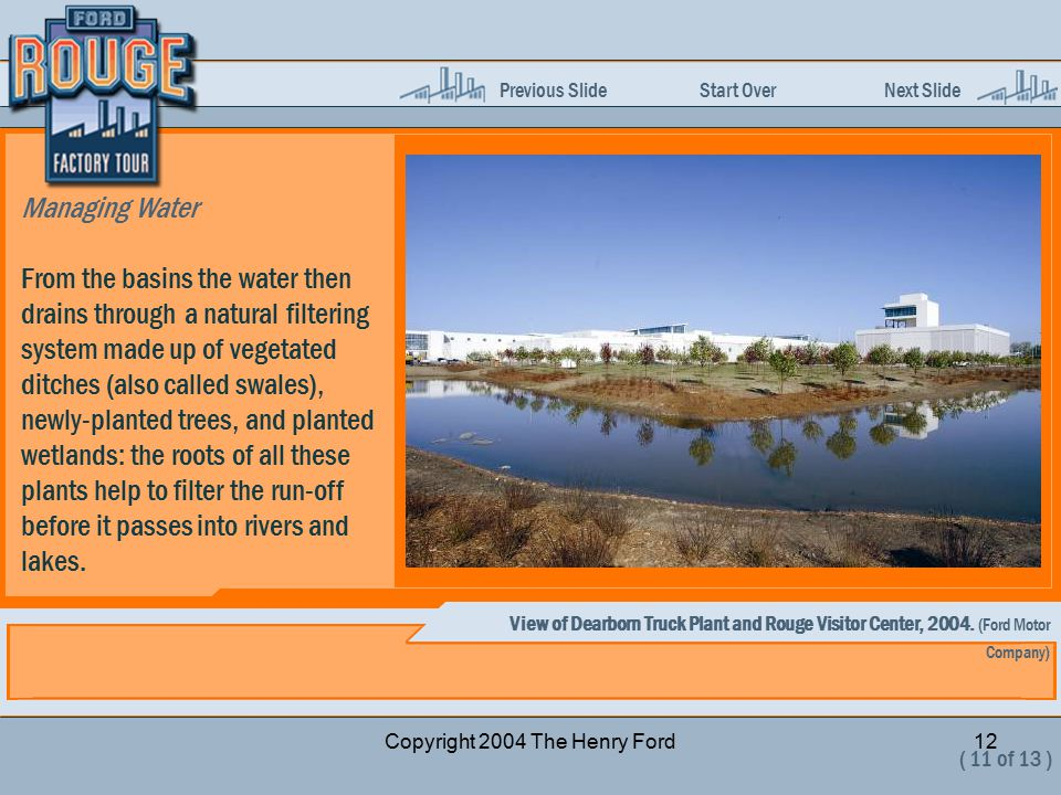 Previous Slide Start Over Next Slide Copyright 2004 The Henry Ford12 Managing Water From the basins the water then drains through a natural filtering