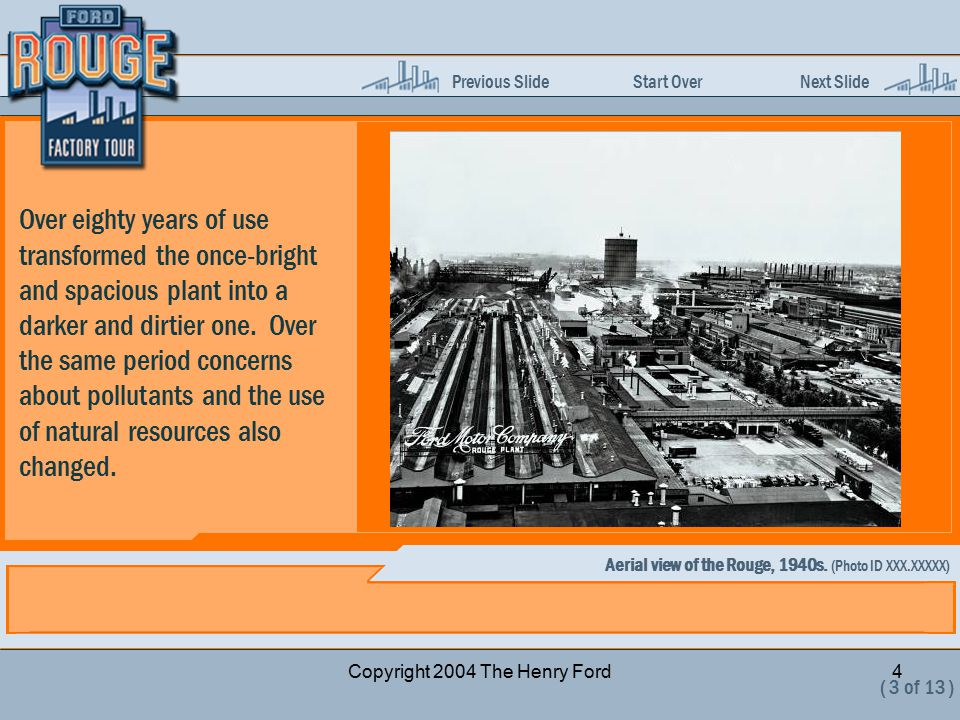 Previous Slide Start Over Next Slide Copyright 2004 The Henry Ford4 Over eighty years of use transformed the once-bright and spacious plant into a darker and dirtier one.