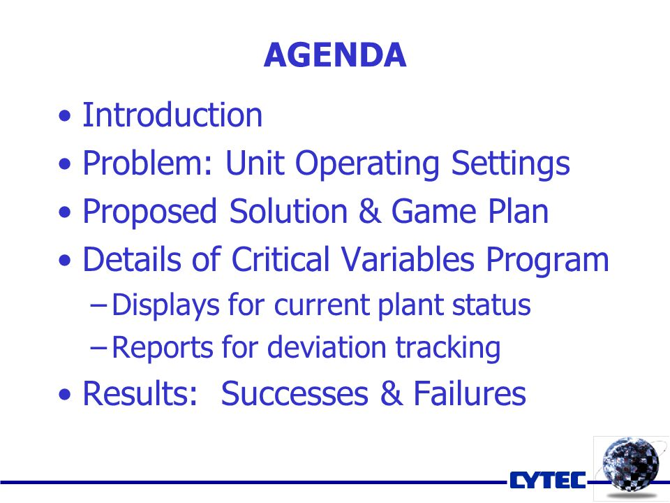 AGENDA Introduction Problem: Unit Operating Settings Proposed Solution & Game Plan Details of Critical Variables Program –Displays for current plant status –Reports for deviation tracking Results: Successes & Failures