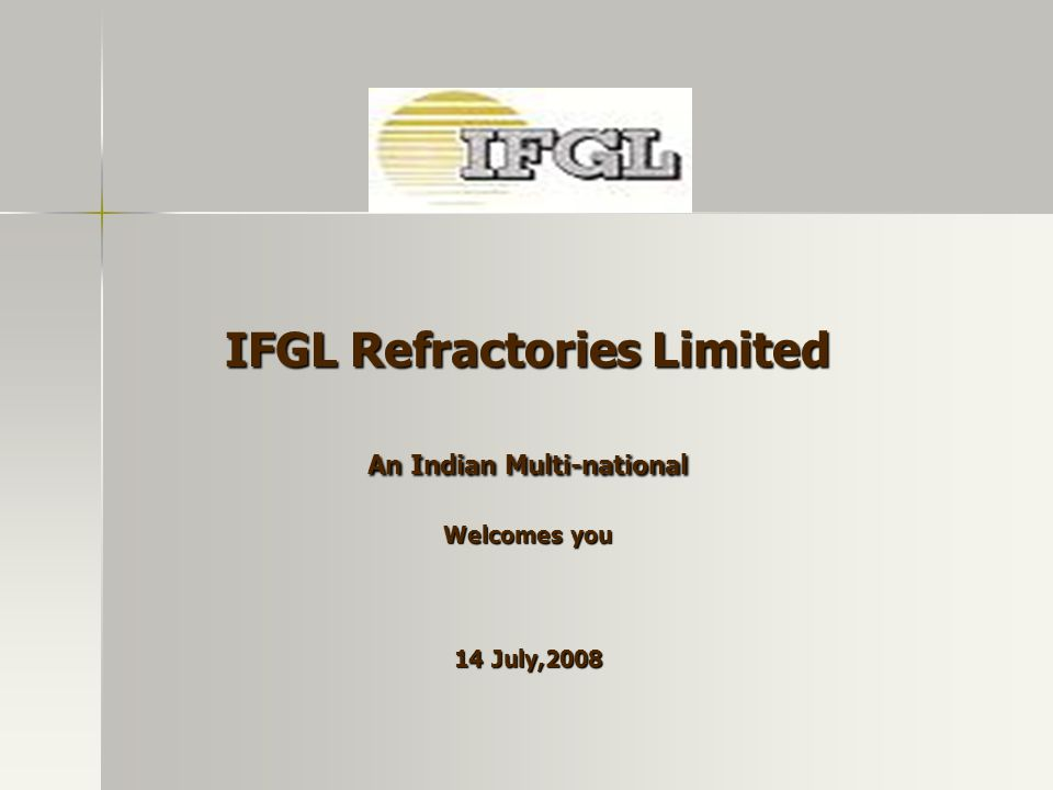 IFGL Refractories Limited An Indian Multi-national Welcomes you 14 July,2008