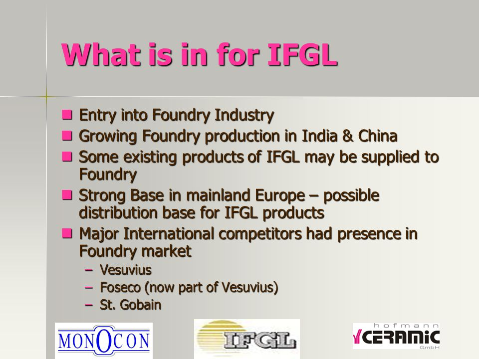 What is in for IFGL Entry into Foundry Industry Entry into Foundry Industry Growing Foundry production in India & China Growing Foundry production in