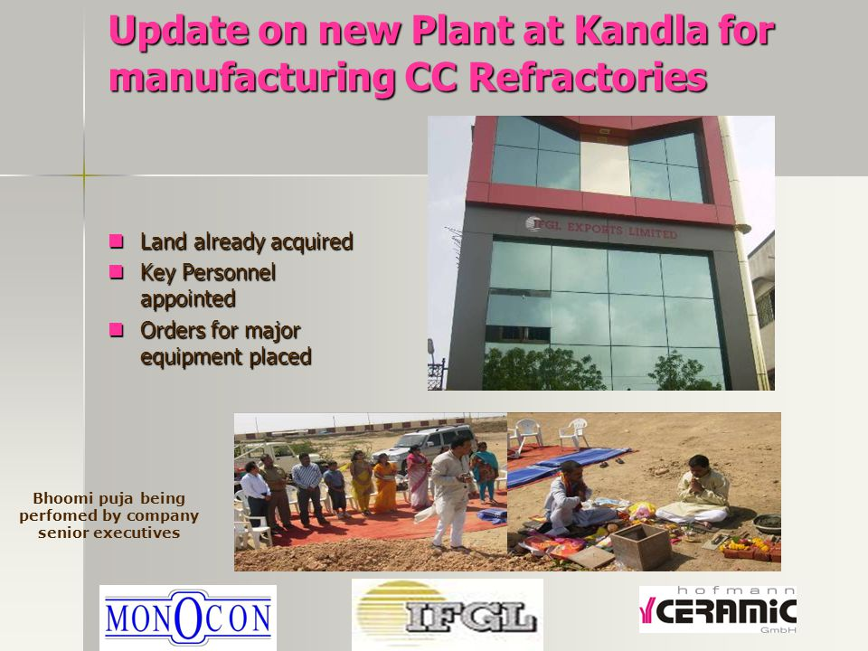 Update on new Plant at Kandla for manufacturing CC Refractories Land already acquired Land already acquired Key Personnel appointed Key Personnel appo