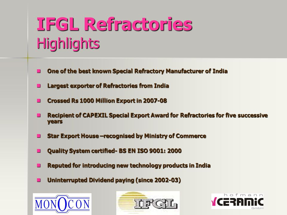 IFGL Refractories Highlights One of the best known Special Refractory Manufacturer of India One of the best known Special Refractory Manufacturer of I