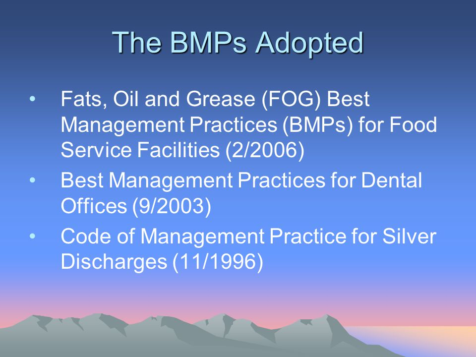 The BMPs Adopted Fats, Oil and Grease (FOG) Best Management Practices (BMPs) for Food Service Facilities (2/2006) Best Management Practices for Dental Offices (9/2003) Code of Management Practice for Silver Discharges (11/1996)