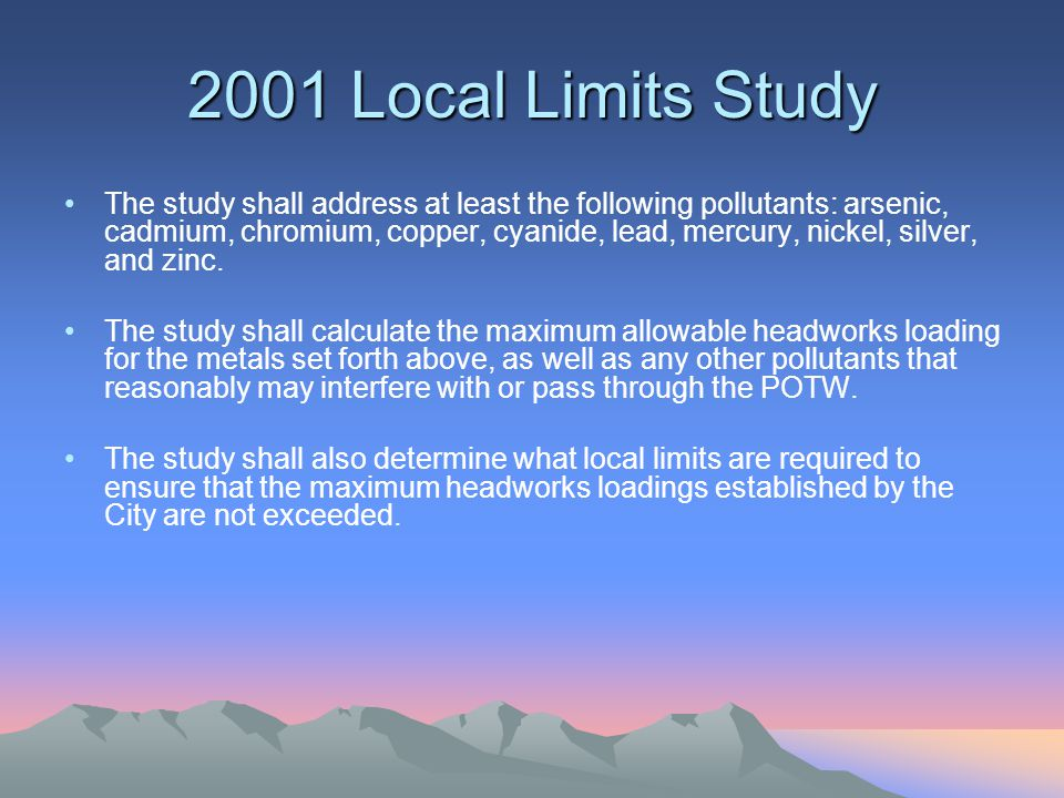 2001 Local Limits Study The study shall address at least the following pollutants: arsenic, cadmium, chromium, copper, cyanide, lead, mercury, nickel,