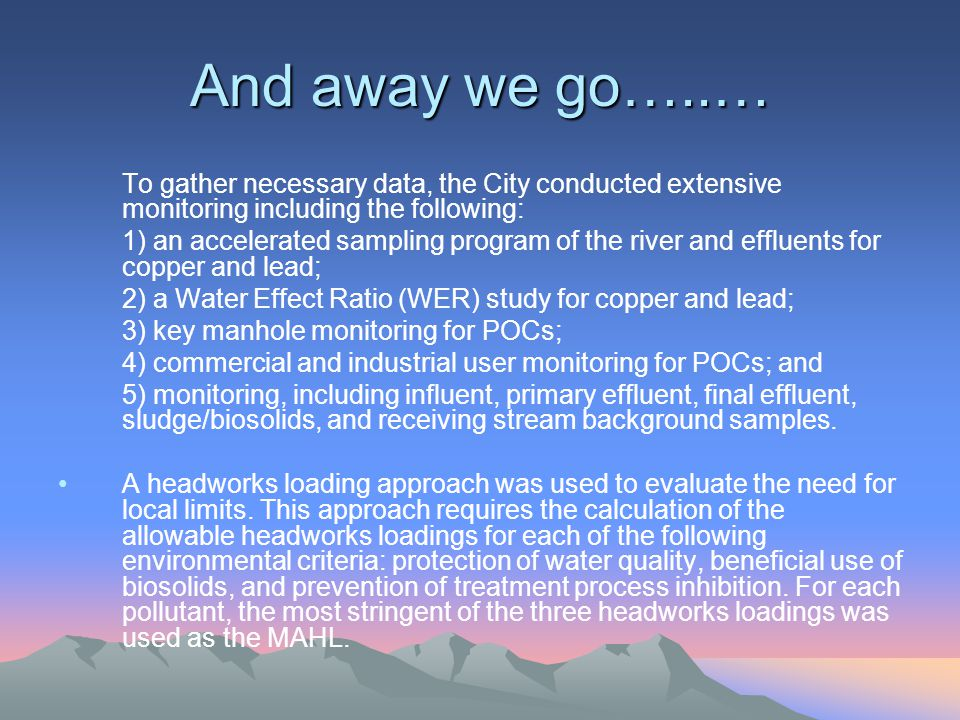And away we go…..… To gather necessary data, the City conducted extensive monitoring including the following: 1) an accelerated sampling program of th