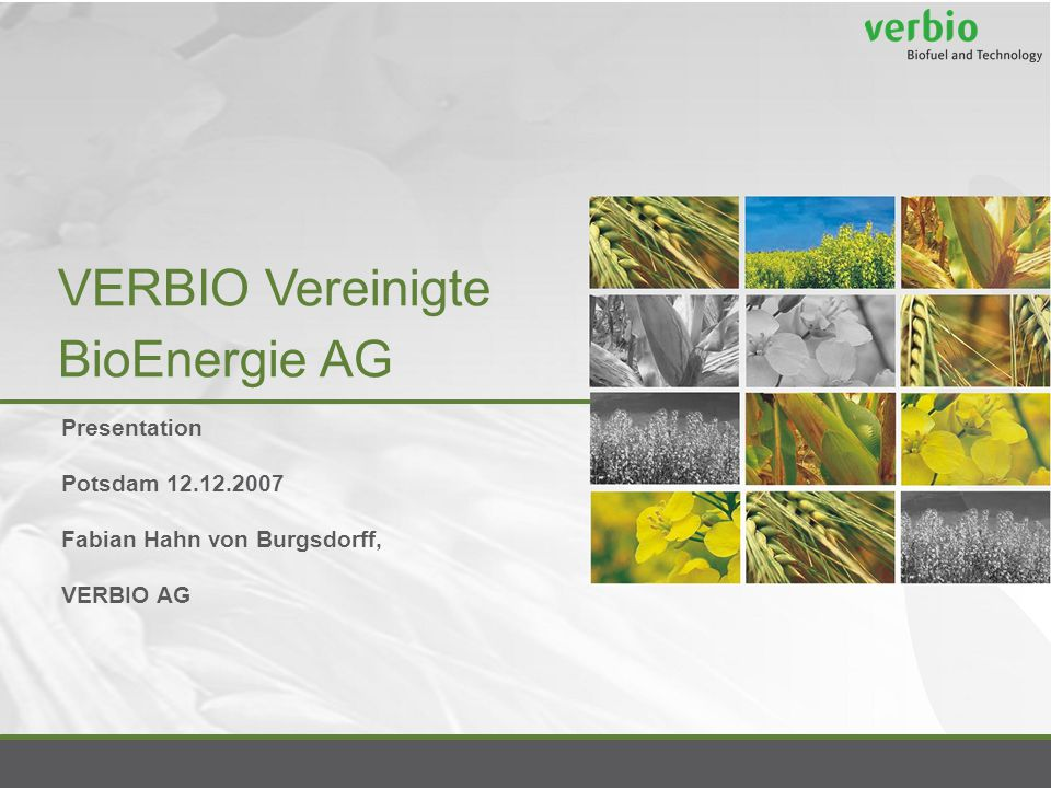 VERBIO Vereinigte BioEnergie AG Presentation Potsdam 12.12.2007 Fabian Hahn von Burgsdorff, VERBIO AG