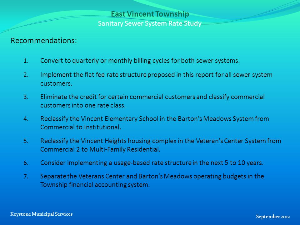 East Vincent Township Sanitary Sewer System Rate Study Recommendations: 1. Convert to quarterly or monthly billing cycles for both sewer systems. 2. I