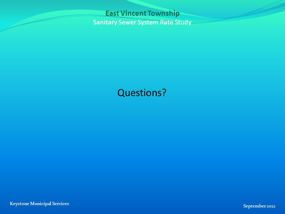 East Vincent Township Sanitary Sewer System Rate Study Questions? September 2012 Keystone Municipal Services