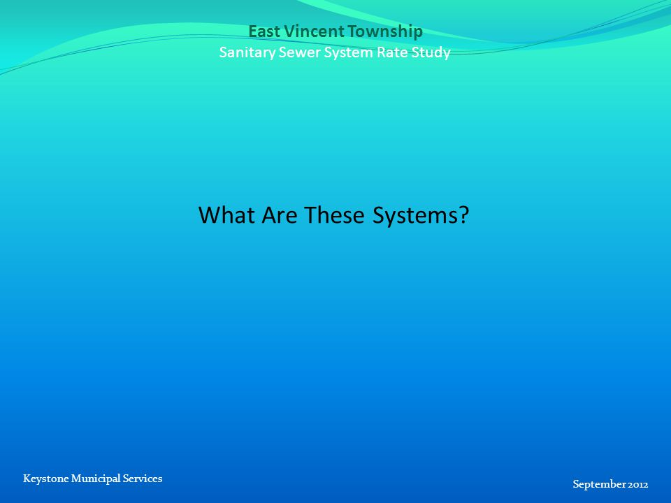 East Vincent Township Sanitary Sewer System Rate Study What Are These Systems.