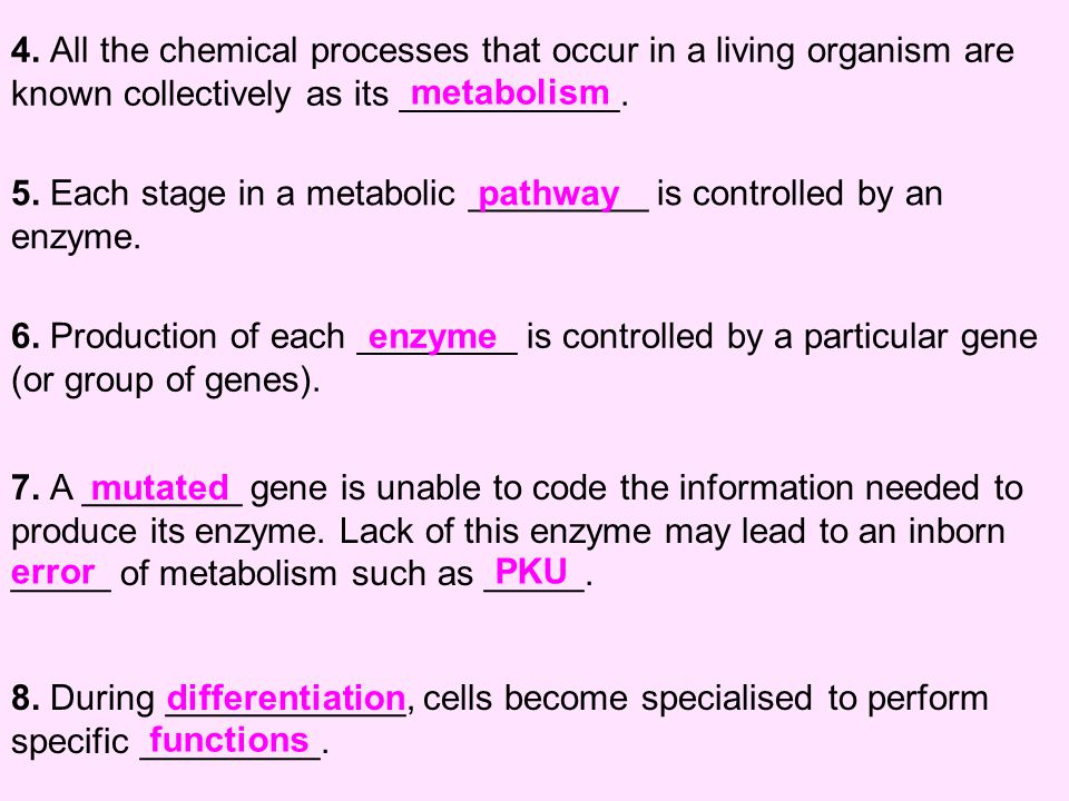 4. All the chemical processes that occur in a living organism are known collectively as its ___________. metabolism 5. Each stage in a metabolic _____