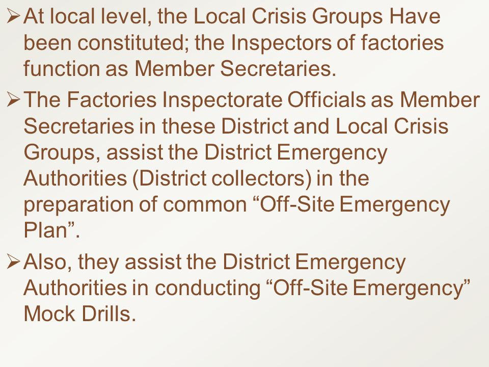  At local level, the Local Crisis Groups Have been constituted; the Inspectors of factories function as Member Secretaries.  The Factories Inspector