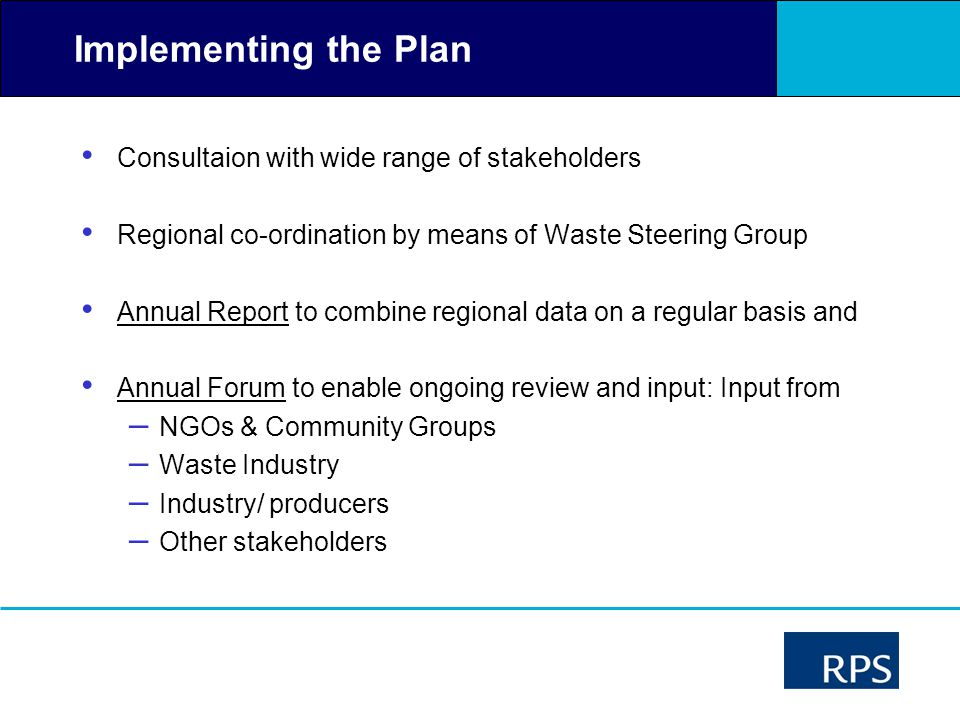 Implementing the Plan Consultaion with wide range of stakeholders Regional co-ordination by means of Waste Steering Group Annual Report to combine reg