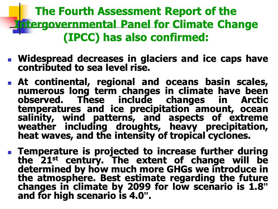 The Fourth Assessment Report of the Intergovernmental Panel for Climate Change (IPCC) has confirmed: The temperature of the earth ' s surface has incr