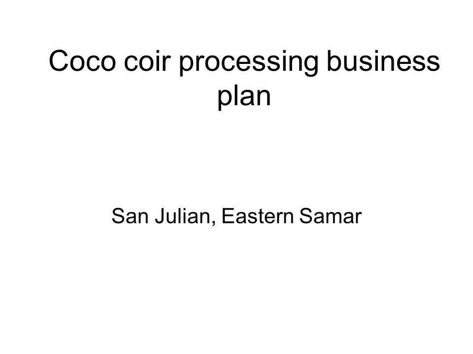 Objectives To alleviate poverty in San Julian through tripartite collaboration between ESSU, San Julian LGU and Campidhan Multipurpose Organization To establish coco coir processing plant at San Julian, E.