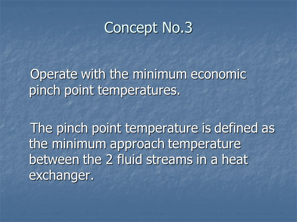 Concept No.3 Operate with the minimum economic pinch point temperatures.