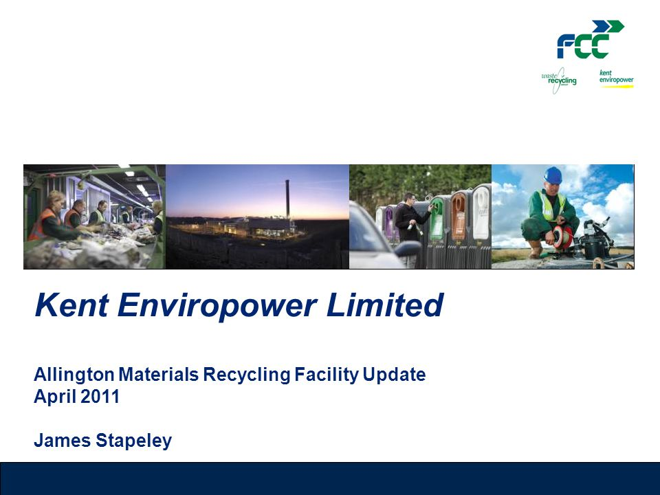 Kent Enviropower Limited Allington Materials Recycling Facility Update April 2011 James Stapeley
