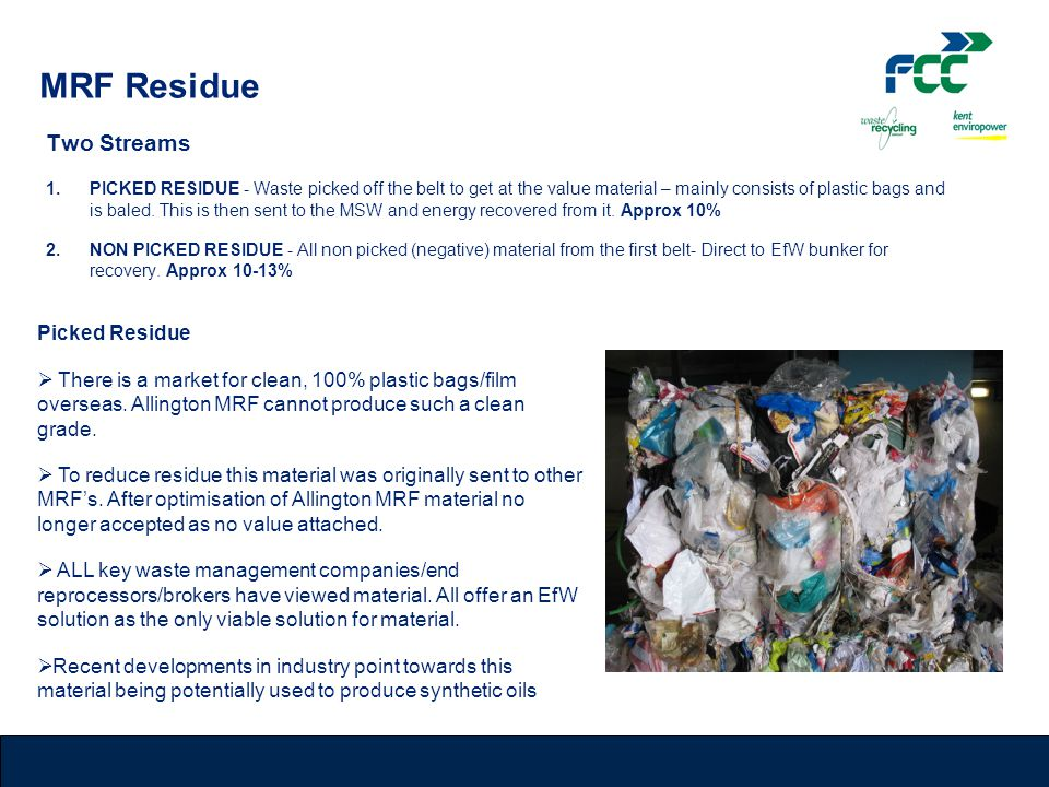 MRF Residue Two Streams 1.PICKED RESIDUE - Waste picked off the belt to get at the value material – mainly consists of plastic bags and is baled.