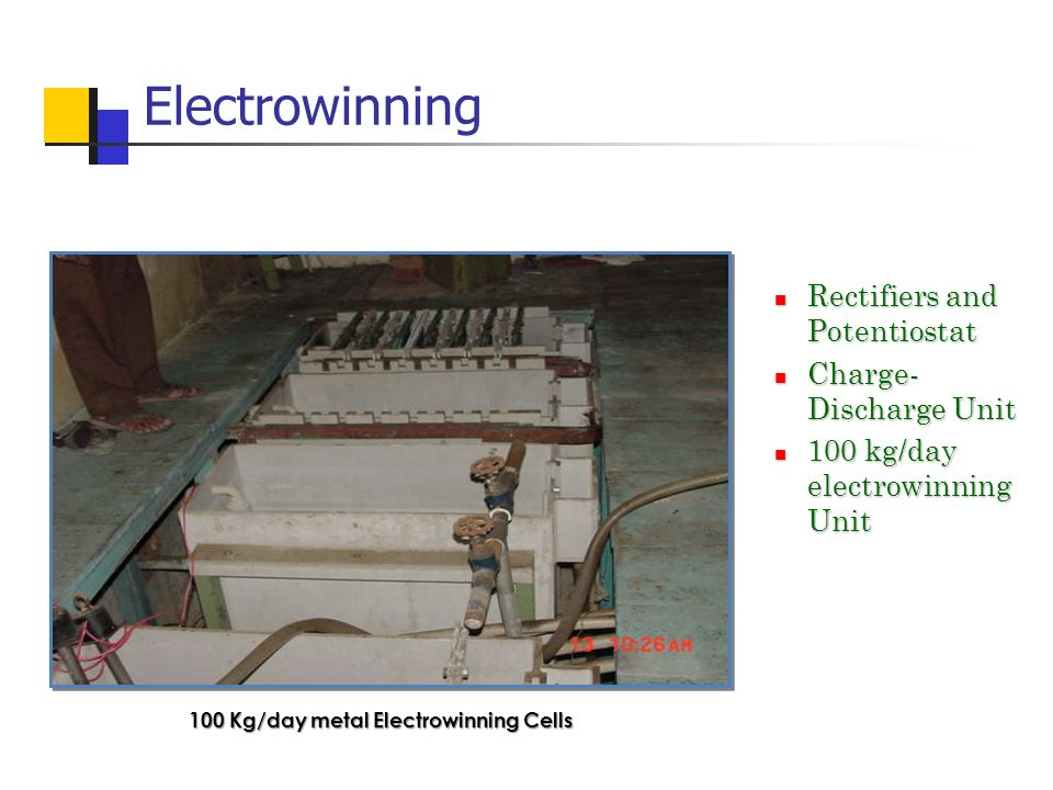 Electrowinning Rectifiers and Potentiostat Rectifiers and Potentiostat Charge- Discharge Unit Charge- Discharge Unit 100 kg/day electrowinning Unit 100 kg/day electrowinning Unit 100 Kg/day metal Electrowinning Cells