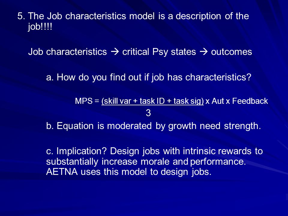 5. The Job characteristics model is a description of the job!!!! Job characteristics  critical Psy states  outcomes a. How do you find out if job ha