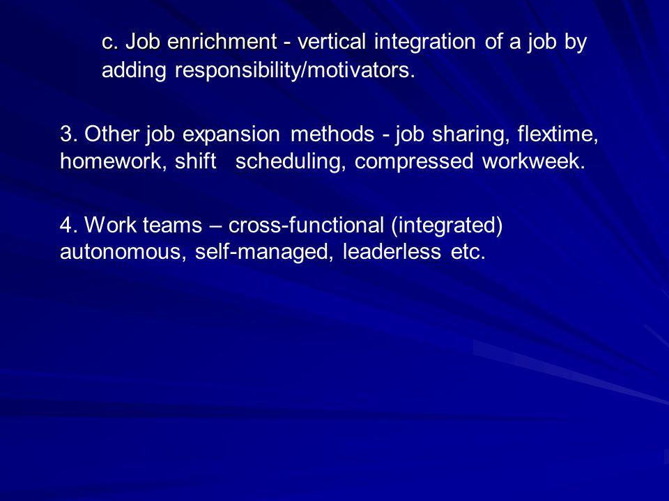c. Job enrichment - v c. Job enrichment - vertical integration of a job by adding responsibility/motivators. 3. Other job expansion methods - job shar