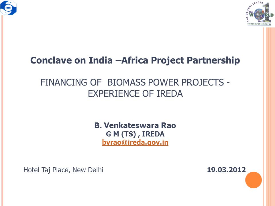 Conclave on India –Africa Project Partnership FINANCING OF BIOMASS POWER PROJECTS - EXPERIENCE OF IREDA B. Venkateswara Rao G M (TS), IREDA bvrao@ired